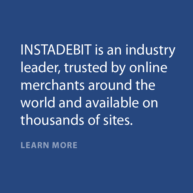 INSTADEBIT is an industry leader, trusted by online merchants around the world and available on thousands of sites